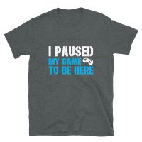 Loudpig I Paused my Game to be here t-shirt T-Shirts