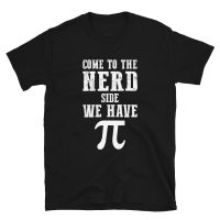 Loudpig Come to the Nerd Side We have Pie T-shirt T-Shirts